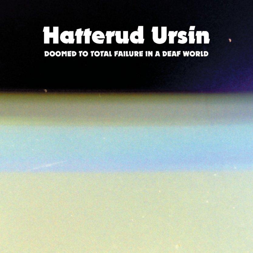 Hatterud Ursin - Doomed To Total Failure In A Deaf World (SATIMU 005)